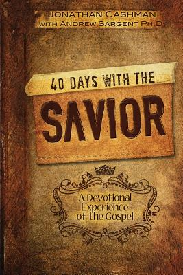 Image for 40 Days With The SAVIOR: A Devotional Journey of the Gospel