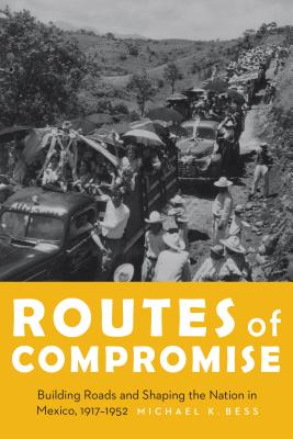 Image for Routes of Compromise: Building Roads and Shaping the Nation in Mexico, 1917-1952 (The Mexican Experience)