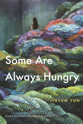 Image for Some Are Always Hungry (Prairie Schooner Book Prize in Poetry)
