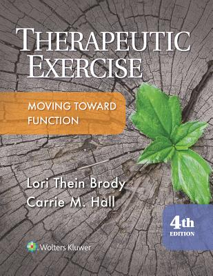 Therapeutic Exercise (Therapeutic Exercise Moving Toward Function), Brody, Lori; Hall PT, Carrie
