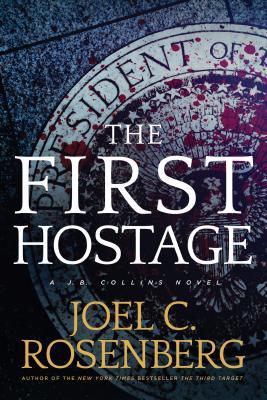 The First Hostage: A J. B. Collins Novel, Joel C. Rosenberg