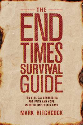 Image for The End Times Survival Guide: Ten Biblical Strategies for Faith and Hope in These Uncertain Days
