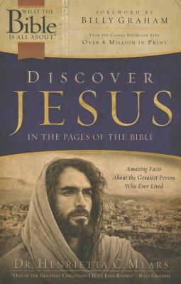 Discover Jesus in the Pages of the Bible (What the Bible Is All About), Dr. Henrietta C. Mears