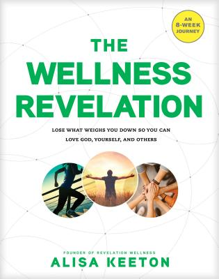 Image for The Wellness Revelation: Lose What Weighs You Down So You Can Love God, Yourself, and Others