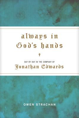 Image for Always in God's Hands: Day by Day in the Company of Jonathan Edwards