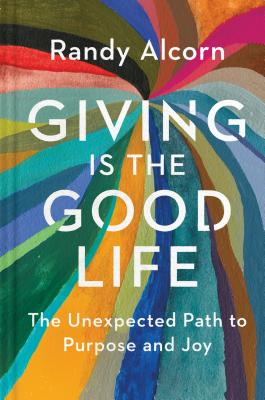 Image for Giving Is the Good Life: The Unexpected Path to Purpose and Joy