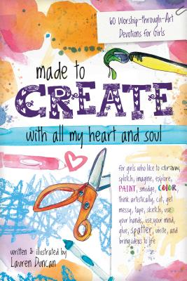 Image for Made to Create with All My Heart and Soul: 60 Worship-through-Art Devotions for Girls