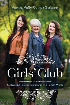 Image for Girls' Club: Cultivating Lasting Friendship in a Lonely World