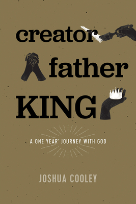 Image for Creator, Father, King: A One Year Journey with God
