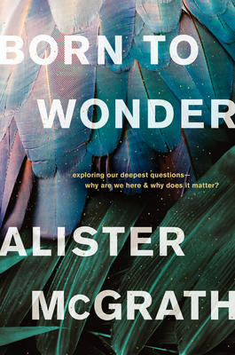 Image for Born to Wonder: Exploring Our Deepest Questions-- Why Are We Here and Why Does It Matter?