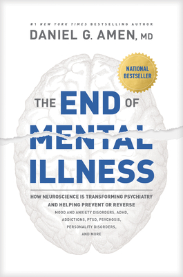 Image for END OF MENTAL ILLNESS: HOW NEUROSCIENCE IS TRANSFORMING PSYCHIATRY AND HELPING PREVENT OR REVERSE