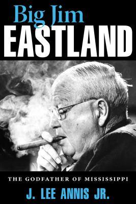 Image for Big Jim Eastland: The Godfather of Mississippi