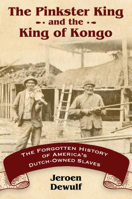 Image for The Pinkster King and the King of Kongo: The Forgotten History of America's Dutch-Owned Slaves