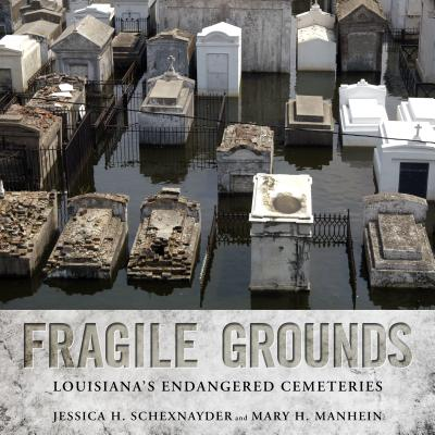 Fragile Grounds: Louisiana's Endangered Cemeteries (America's Third Coast Series), Schexnayder, Jessica H.; Manhein, Mary H.