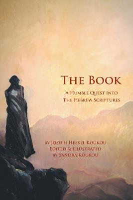 The Book: A Humble Quest Into The Hebrew Scriptures, Koukou, Joseph Heskel