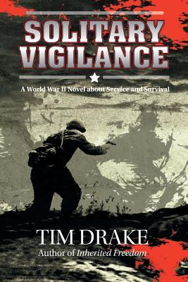 Solitary Vigilance: A World War II Novel about Service and Survival, Drake, Tim