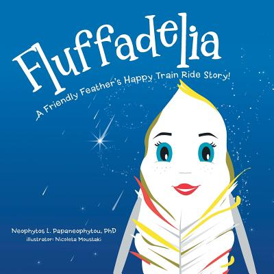 Fluffadelia: A Friendly Feather's Happy Train Ride Story!, Neophytos L. Papaneophytou