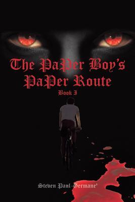 The Paper Boy's Paper Route: Book I, Paul-Germane', Steven