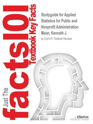 Image for Studyguide for Applied Statistics for Public and Nonprofit Administration by Meier, Kenneth J., ISBN 9781285737232