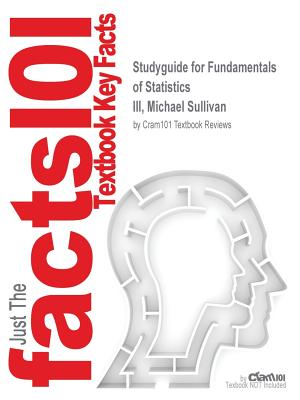 Image for Studyguide for Fundamentals of Statistics by III, Michael Sullivan, ISBN 9780321869463