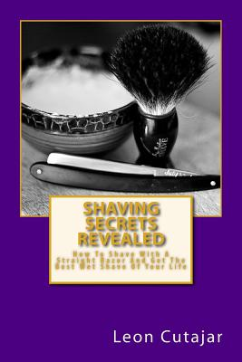Image for Shaving Secrets Revealed: How To Shave With A Straight Razor And Get The Best Wet Shave Of Your Life