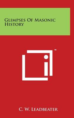 Glimpses Of Masonic History, Leadbeater, C. W.
