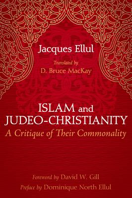 Islam and Judeo-Christianity: A Critique of Their Commonality, Jacques Ellul