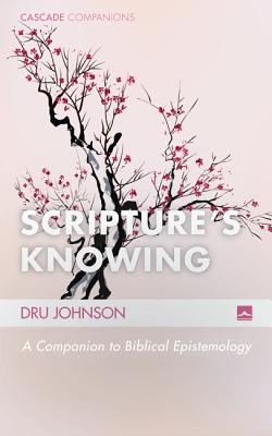 Image for Scripture s Knowing: A Companion to Biblical Epistemology (Cascade Companions)
