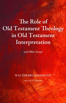 Image for The Role of Old Testament Theology in Old Testament Interpretation: And Other Essays