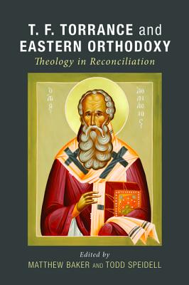 Image for T. F. Torrance and Eastern Orthodoxy: Theology in Reconciliation