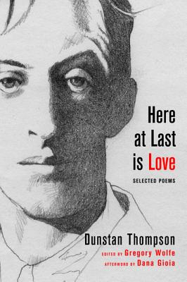 Image for Here at Last is Love: Selected Poems of Dunstan Thompson