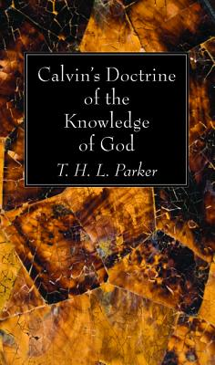 Calvin's Doctrine of the Knowledge of God, Parker, T. H. L.