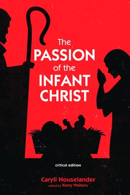 The Passion of the Infant Christ: Critical Edition, Caryll Houselander