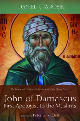 Image for John of Damascus, First Apologist to the Muslims: The Trinity and Christian Apologetics in the Early Islamic Period