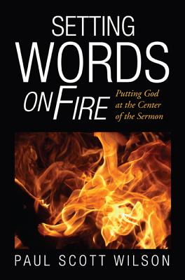Image for Setting Words On Fire: Putting God at the Center of the Sermon