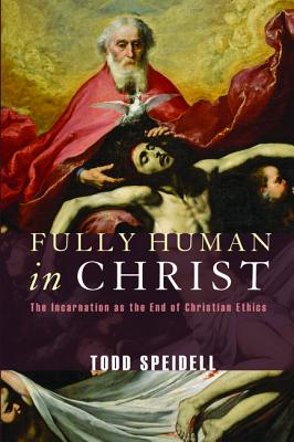 Image for Fully Human in Christ: The Incarnation as the End of Christian Ethics