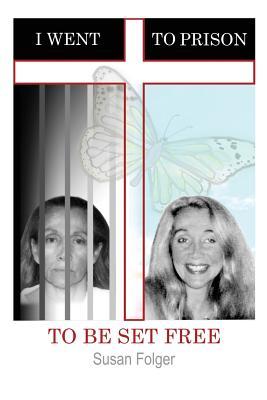 I Went to Prison to Be Set Free, Folger, Susan