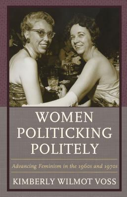 Image for Women Politicking Politely: Advancing Feminism in the 1960s and 1970s (Women in American Political History)