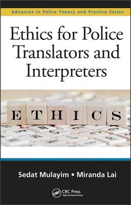 Ethics for Police Translators and Interpreters (Advances in Police Theory and Practice), Mulayim, Sedat; Lai, Miranda