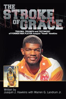 The Stroke of Grace: Trauma, Triumph and Testimony of Former NBA Player Juaquin Hawkins, Hawkins, Juaquin