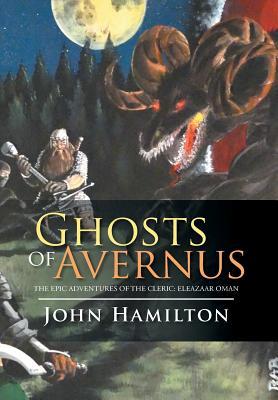 Ghosts of Avernus: The Epic Adventures of the Cleric: Eleazaar Oman, Hamilton, John