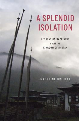 Image for A Splendid Isolation: Lessons on Happiness from the Kingdom of Bhutan
