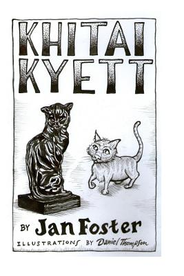 Image for Khitai Kyett: A tale of harrowing adventures, dauntless courage, and preternatural cleverness, for cats and those who serve them