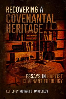 Image for Recovering a Covenantal Heritage: Essays in Baptist Covenant Theology
