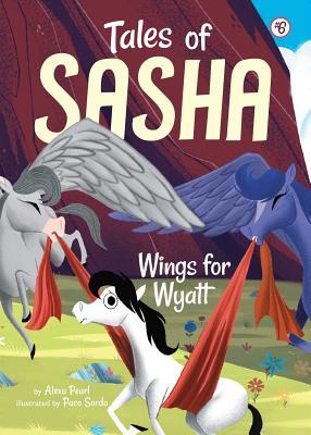 Tales of Sasha 6: Wings for Wyatt, Pearl, Alexa