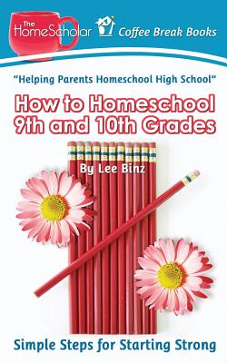 Image for How to Homeschool 9th and 10th Grade: Simple Steps for Starting Strong (Coffee Break Books) (Volume 28)