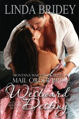 Image for Mail Order Bride: Westward Destiny: A Clean Historical Mail Order Bride Romance Novel (Montana Mail Order Brides) (Volume 4)