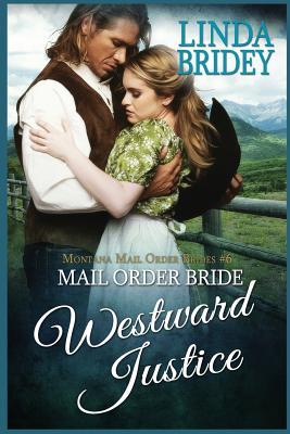 Image for Mail Order Bride: Westward Justice: A Clean Historical Mail Order Bride Romance Novel (Montana Mail Order Brides) (Volume 6)