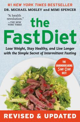 Image for The FastDiet - Revised & Updated: Lose Weight, Stay Healthy, and Live Longer with the Simple Secret of Intermittent Fasting