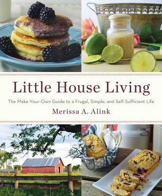 Image for Little House Living: The Make-Your-Own Guide to a Frugal, Simple, and Self-Sufficient Life